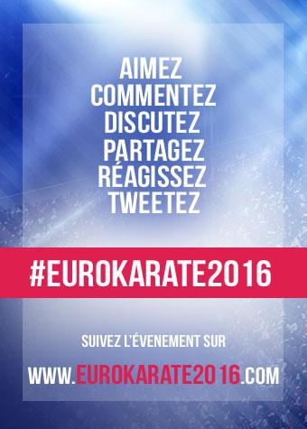 Aimez, Commentez, Discutez, Partagez, Réagissez, Tweetez #EuroKarate2016