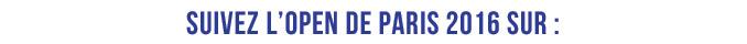 Suivez l'Open de Paris 2016 sur :